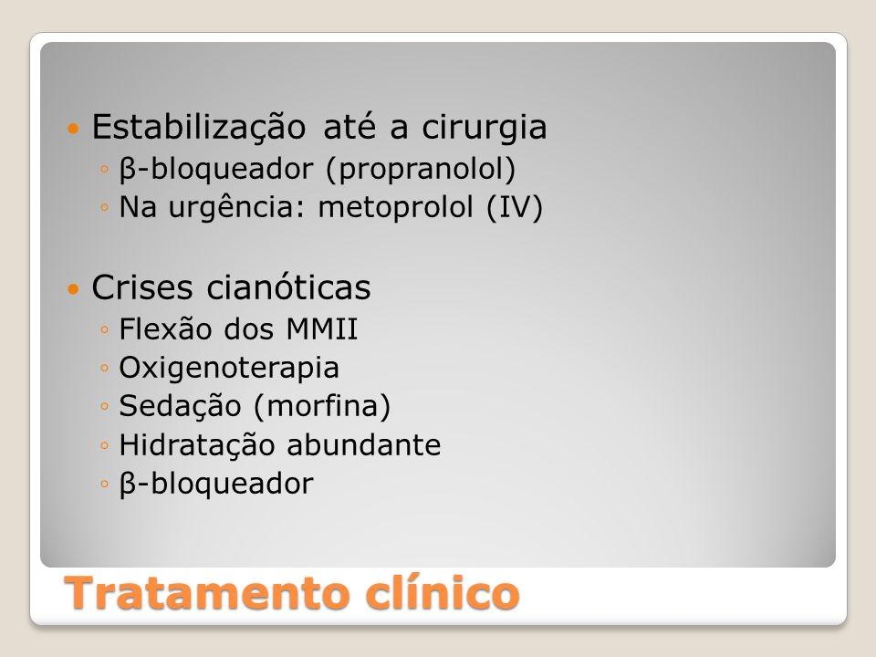 Tratamento clínico Estabilização até a cirurgia ◦β-bloqueador (propranolol) ◦Na urgência: metoprolol (IV) Crises cianóticas ◦Flexão dos MMII ◦Oxigenot