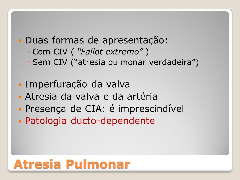 """Duas formas de apresentação: ◦Com CIV ( """"Fallot extremo"""" ) ◦Sem CIV (""""atresia pulmonar verdadeira"""") Imperfuração da valva Atresia da valva e da artéri"""