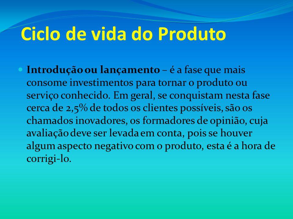Ciclo de vida do Produto Introdução ou lançamento – é a fase que mais consome investimentos para tornar o produto ou serviço conhecido. Em geral, se c
