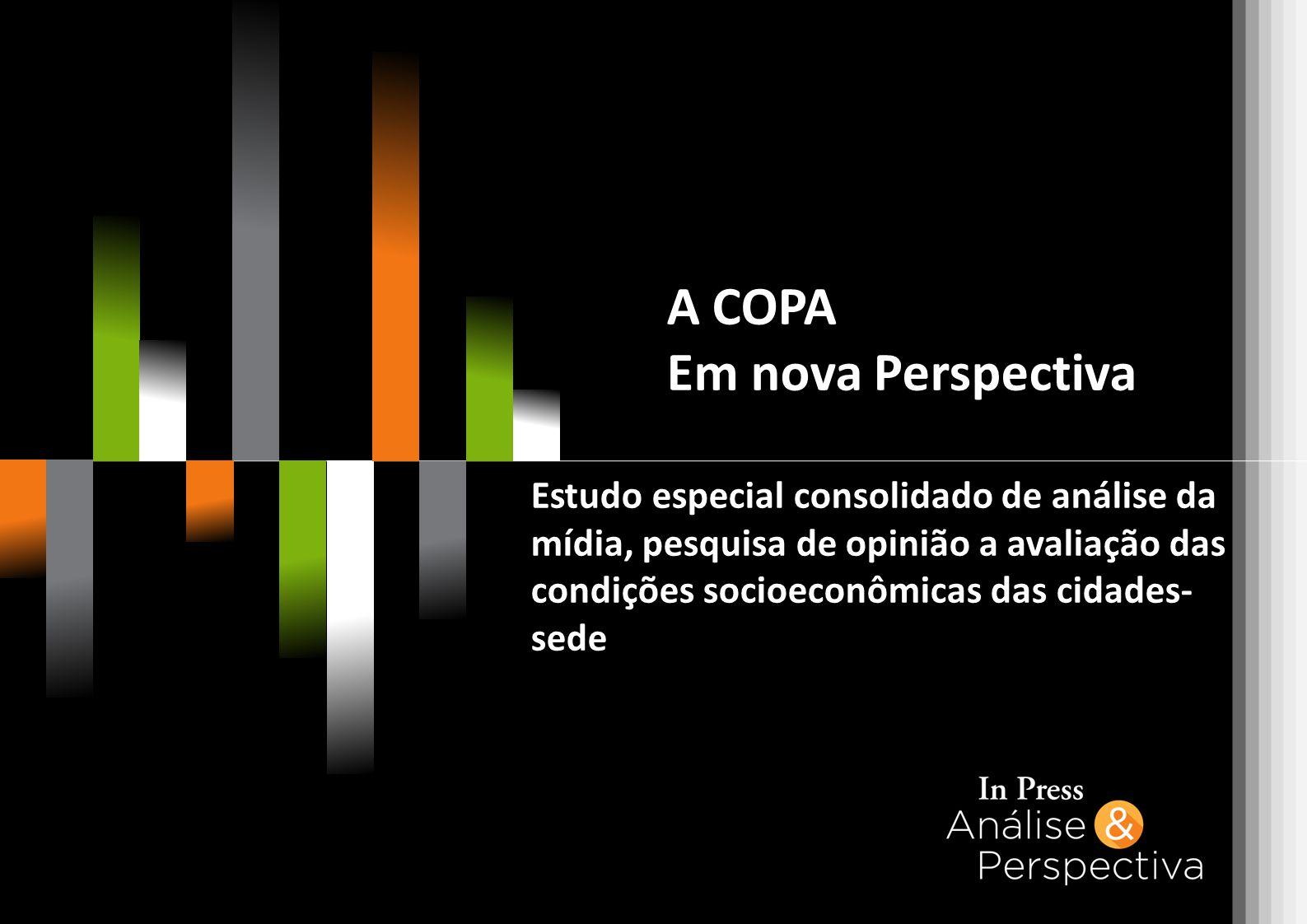 A COPA Em nova Perspectiva Estudo especial consolidado de análise da mídia, pesquisa de opinião a avaliação das condições socioeconômicas das cidades- sede