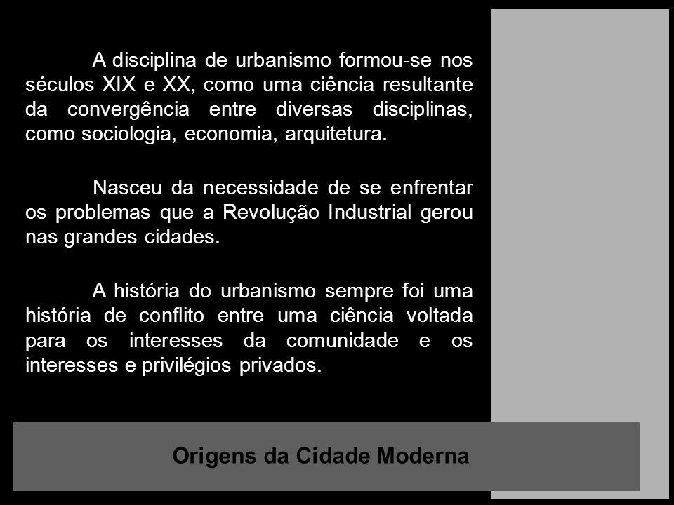 Origens da Cidade Moderna A disciplina de urbanismo formou-se nos séculos XIX e XX, como uma ciência resultante da convergência entre diversas discipl