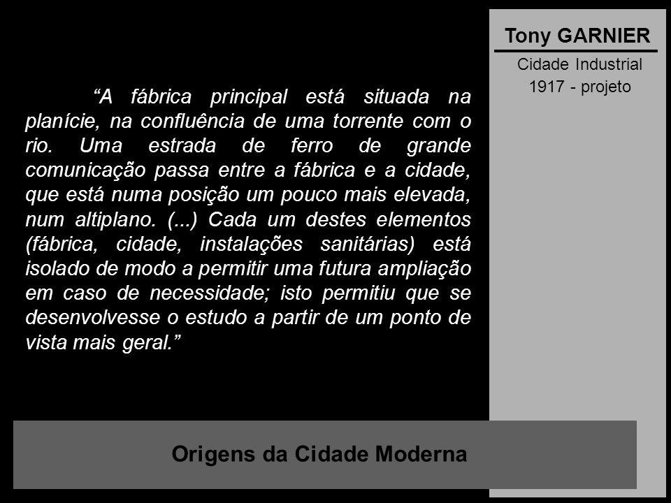 """Cidade Industrial 1917 - projeto Origens da Cidade Moderna Tony GARNIER """"A fábrica principal está situada na planície, na confluência de uma torrente"""