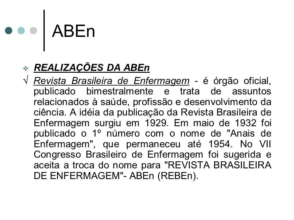 ABEn  REALIZAÇÕES DA ABEn  Revista Brasileira de Enfermagem - é órgão oficial, publicado bimestralmente e trata de assuntos relacionados à saúde, pr