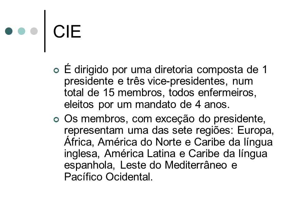 CIE É dirigido por uma diretoria composta de 1 presidente e três vice-presidentes, num total de 15 membros, todos enfermeiros, eleitos por um mandato de 4 anos.