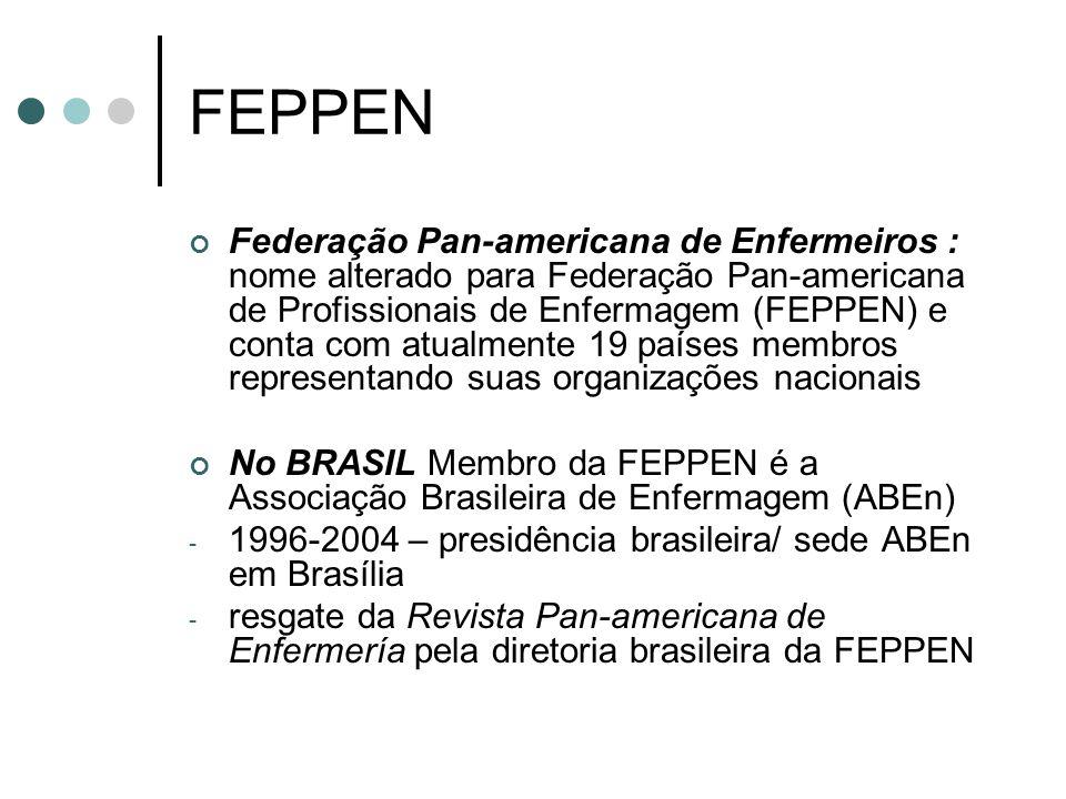 FEPPEN Federação Pan-americana de Enfermeiros : nome alterado para Federação Pan-americana de Profissionais de Enfermagem (FEPPEN) e conta com atualme