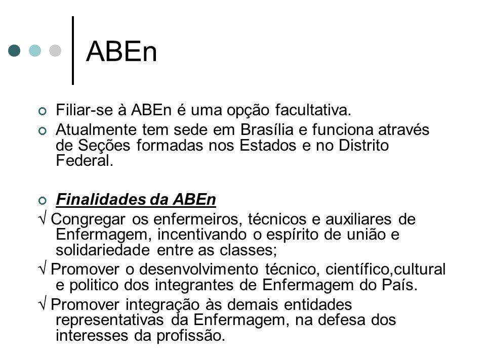 ABEn Filiar-se à ABEn é uma opção facultativa. Atualmente tem sede em Brasília e funciona através de Seções formadas nos Estados e no Distrito Federal