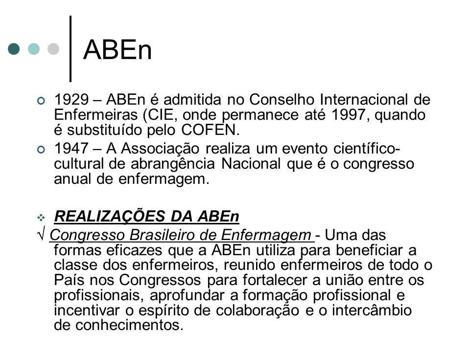 ABEn 1929 – ABEn é admitida no Conselho Internacional de Enfermeiras (CIE, onde permanece até 1997, quando é substituído pelo COFEN. 1947 – A Associaç