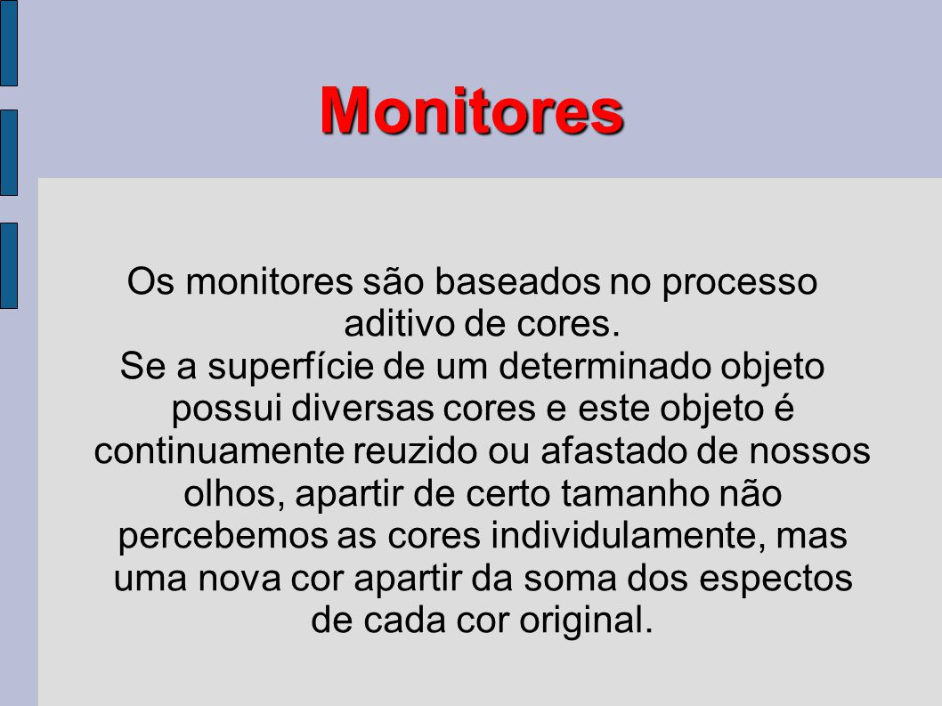 Monitores Os monitores são baseados no processo aditivo de cores. Se a superfície de um determinado objeto possui diversas cores e este objeto é conti