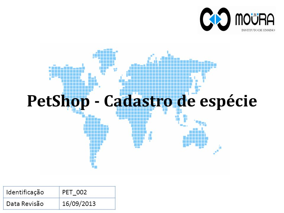 PetShop - Cadastro de espécie IdentificaçãoPET_002 Data Revisão16/09/2013