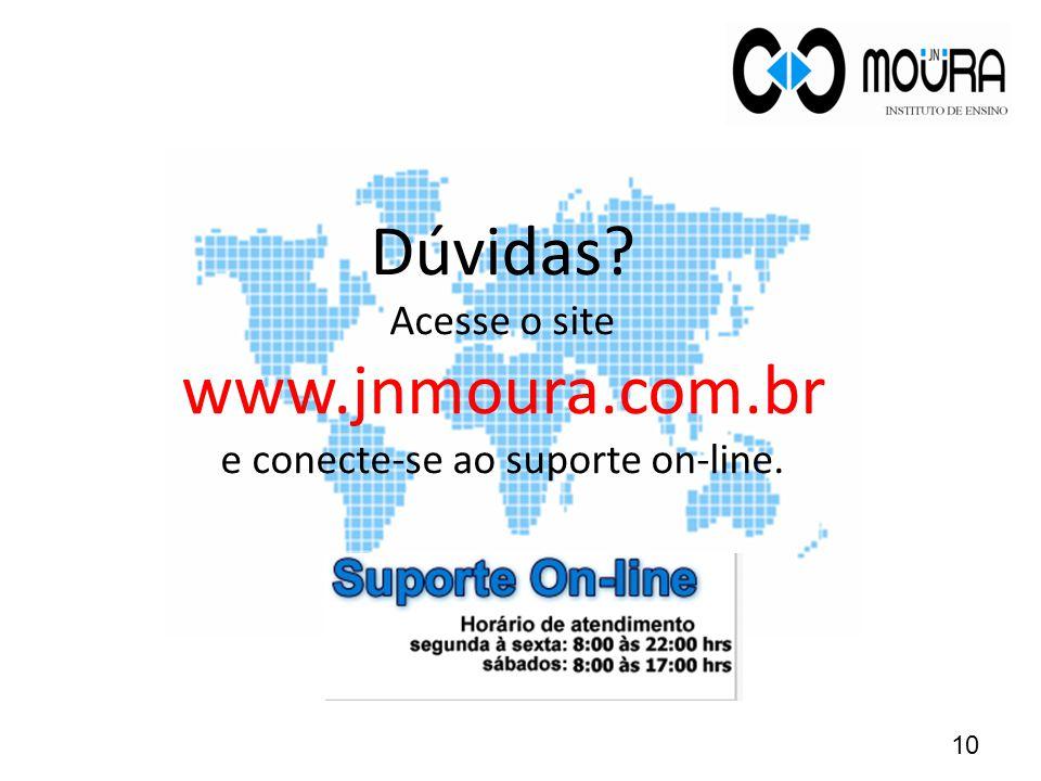 Dúvidas Acesse o site www.jnmoura.com.br e conecte-se ao suporte on-line. 10