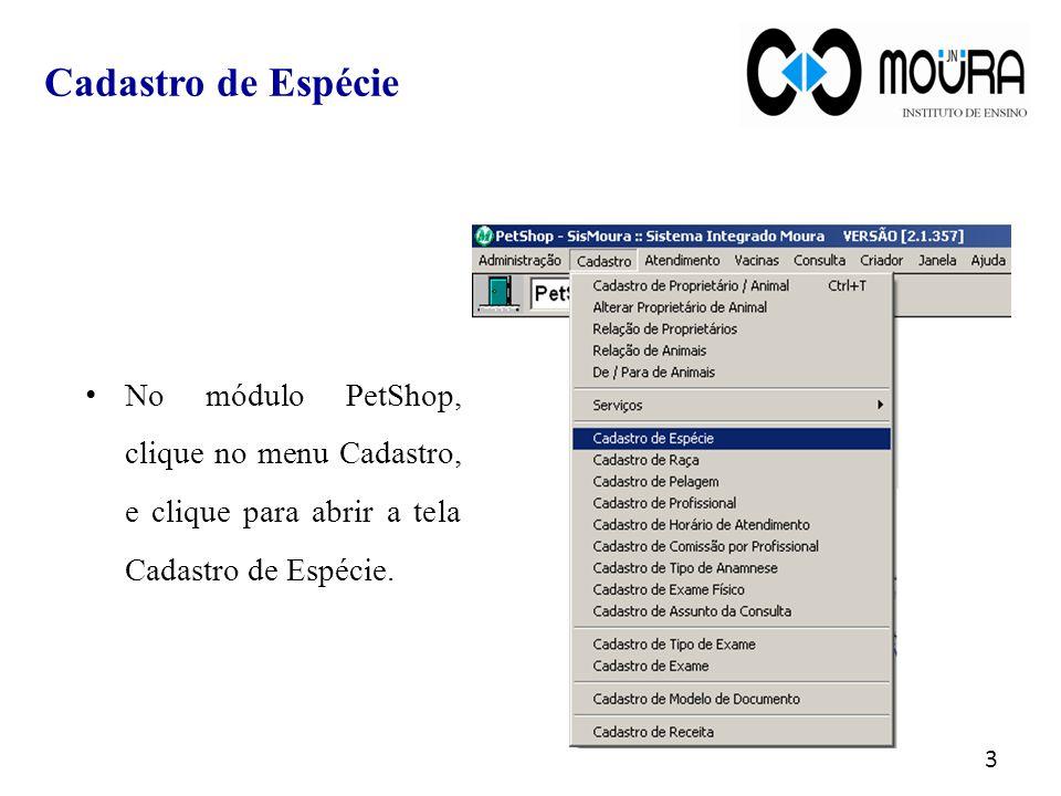 No módulo PetShop, clique no menu Cadastro, e clique para abrir a tela Cadastro de Espécie.