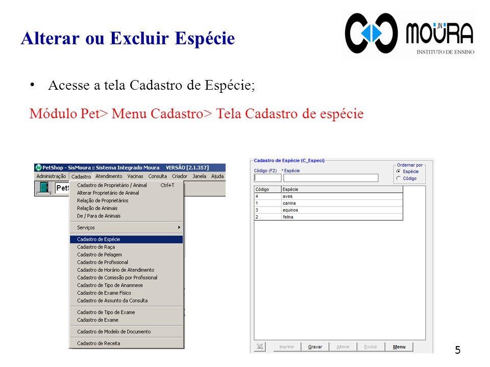 Acesse a tela Cadastro de Espécie; Módulo Pet> Menu Cadastro> Tela Cadastro de espécie Alterar ou Excluir Espécie 5