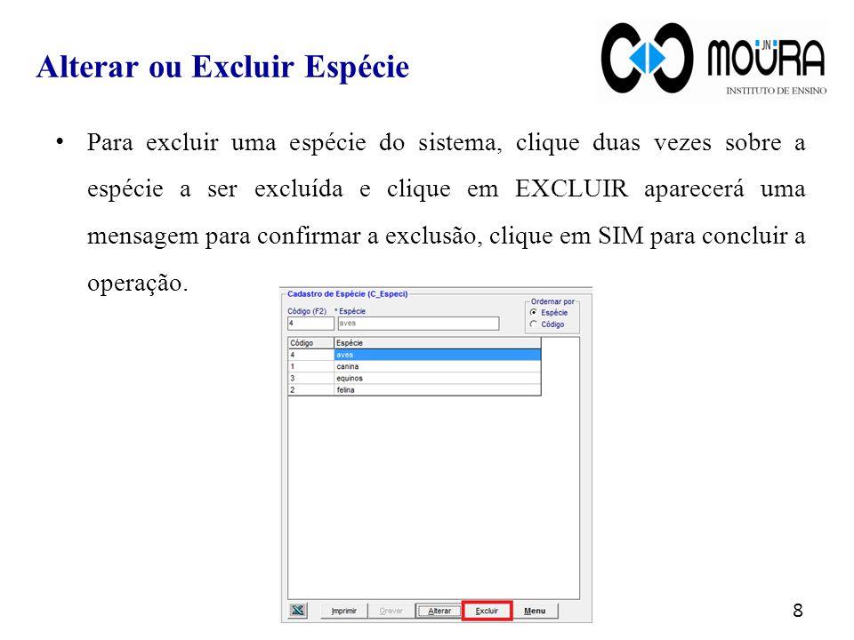 Para excluir uma espécie do sistema, clique duas vezes sobre a espécie a ser excluída e clique em EXCLUIR aparecerá uma mensagem para confirmar a exclusão, clique em SIM para concluir a operação.