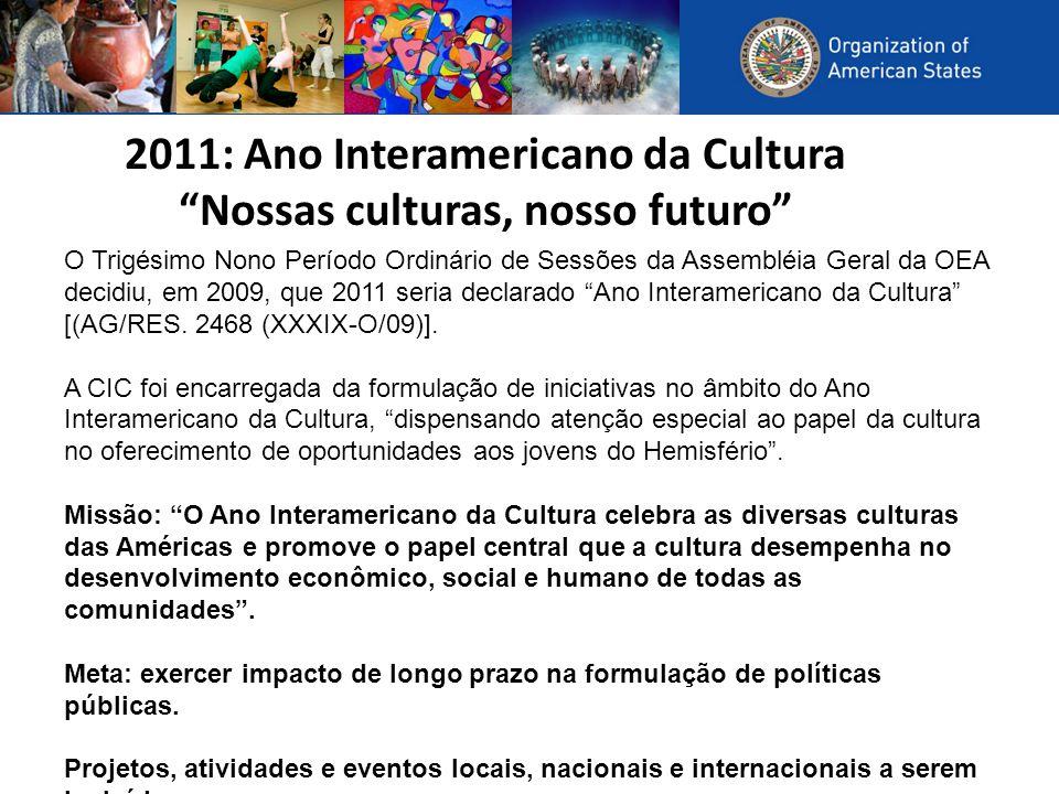 2011: Ano Interamericano da Cultura Nossas culturas, nosso futuro O Trigésimo Nono Período Ordinário de Sessões da Assembléia Geral da OEA decidiu, em 2009, que 2011 seria declarado Ano Interamericano da Cultura [(AG/RES.