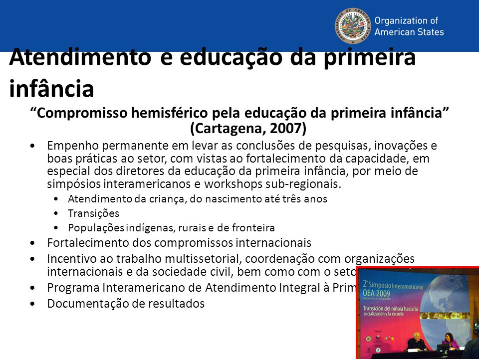 """Atendimento e educação da primeira infância """"Compromisso hemisférico pela educação da primeira infância"""" (Cartagena, 2007) Empenho permanente em levar"""