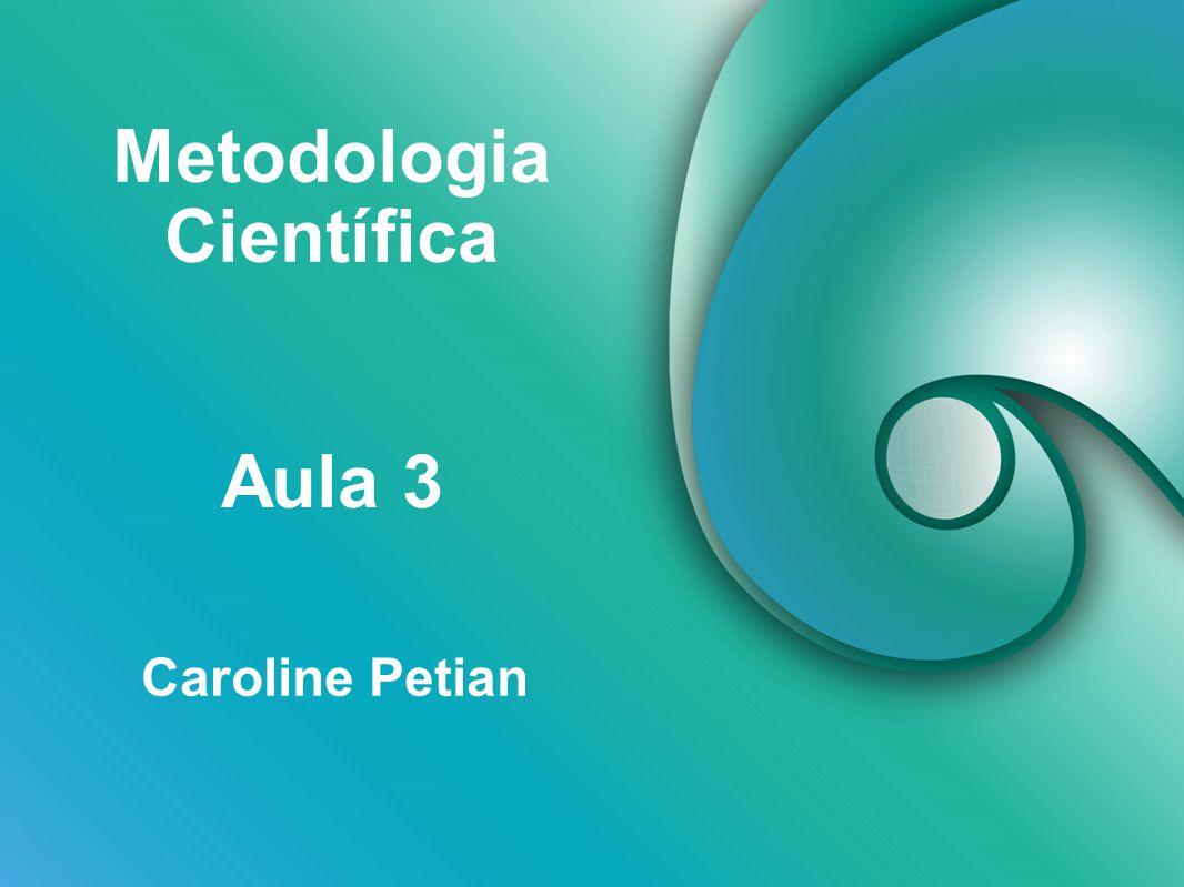Metodologia Científica Caroline Petian Aula 3