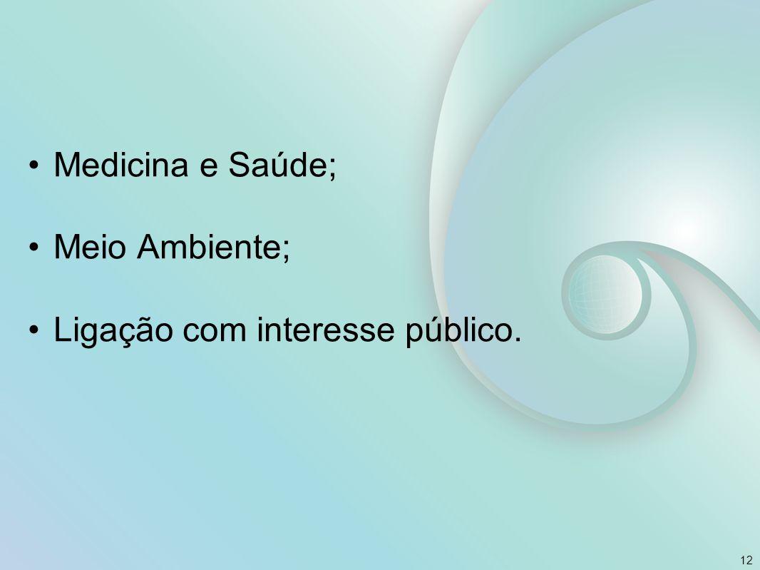 Medicina e Saúde; Meio Ambiente; Ligação com interesse público. 12