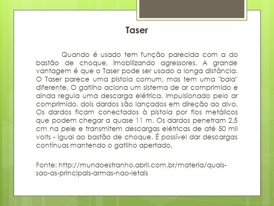 Taser Quando é usado tem função parecida com a do bastão de choque, imobilizando agressores. A grande vantagem é que o Taser pode ser usado a longa di