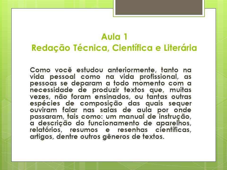 Texto científico É o texto que revela pesquisa e rigor científico e tem como objetivo a publicação em revistas especializadas ou livros.