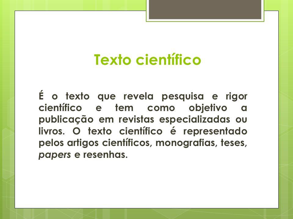 Texto científico É o texto que revela pesquisa e rigor científico e tem como objetivo a publicação em revistas especializadas ou livros. O texto cient