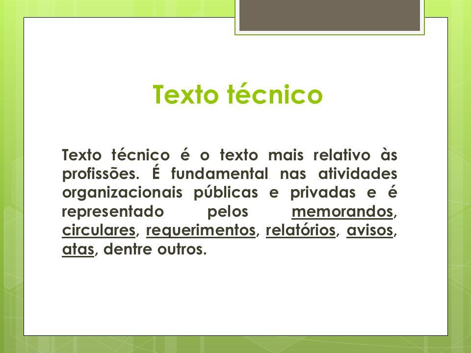 Texto técnico Texto técnico é o texto mais relativo às profissões. É fundamental nas atividades organizacionais públicas e privadas e é representado p