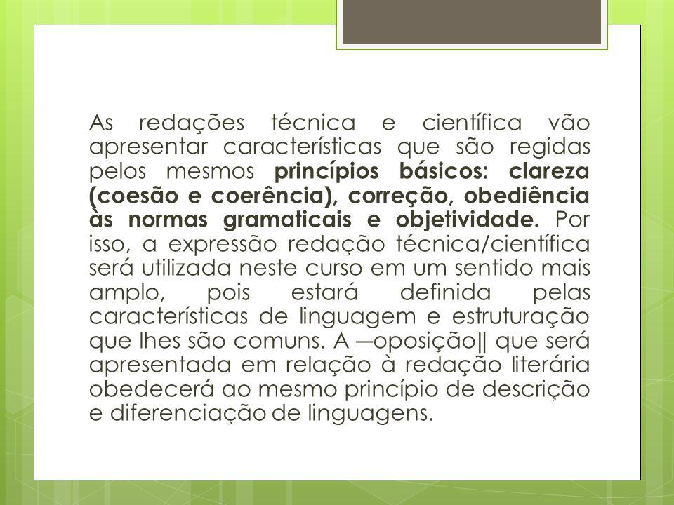 As redações técnica e científica vão apresentar características que são regidas pelos mesmos princípios básicos: clareza (coesão e coerência), correçã