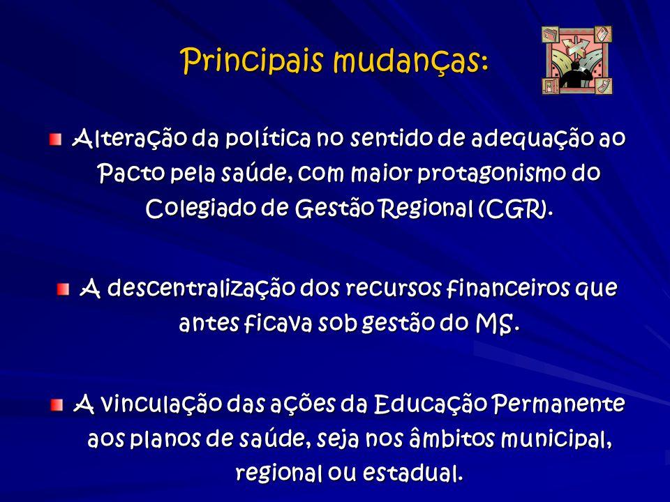 Principais mudanças: Alteração da política no sentido de adequação ao Pacto pela saúde, com maior protagonismo do Colegiado de Gestão Regional (CGR).