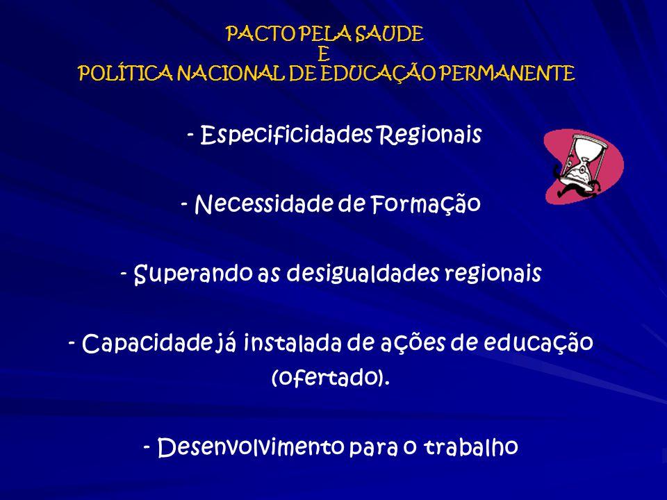 - Especificidades Regionais - Necessidade de Formação - Superando as desigualdades regionais - Capacidade já instalada de ações de educação (ofertado)