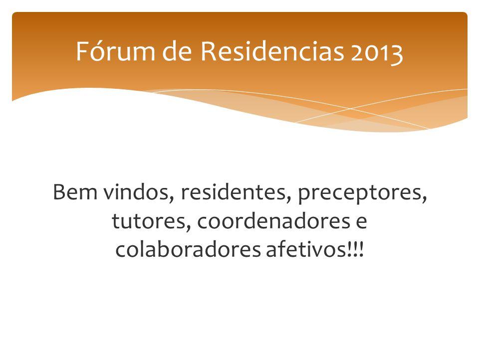 Bem vindos, residentes, preceptores, tutores, coordenadores e colaboradores afetivos!!! Fórum de Residencias 2013