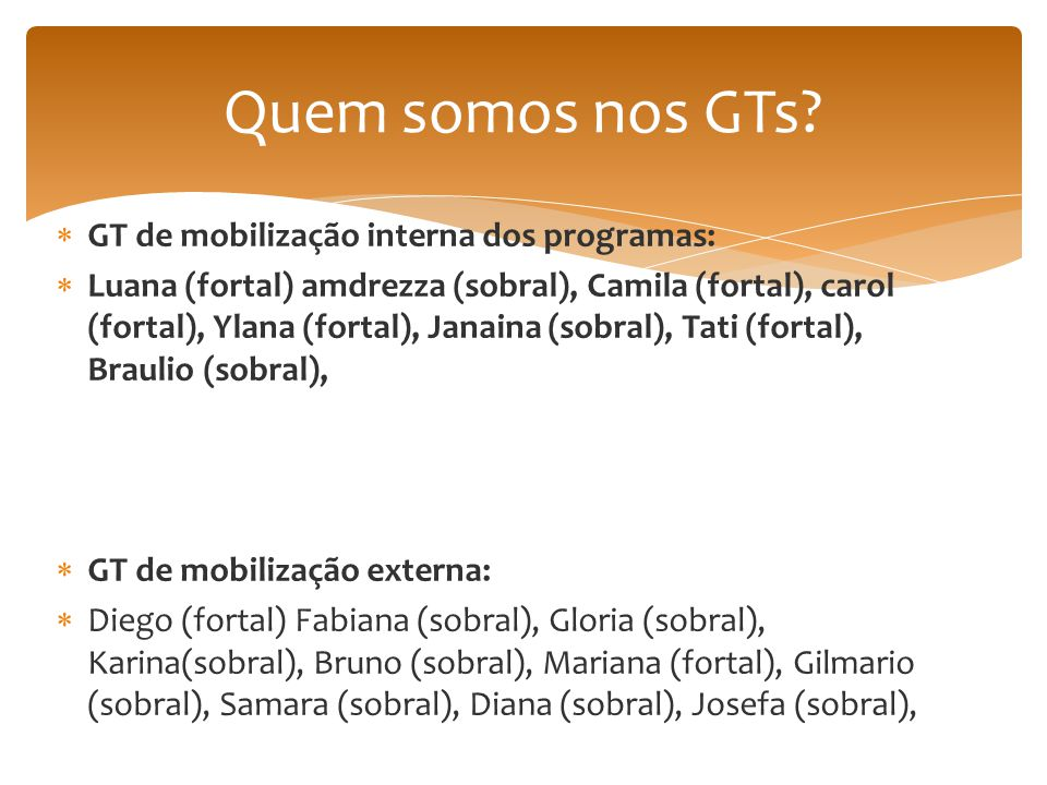  GT de mobilização interna dos programas:  Luana (fortal) amdrezza (sobral), Camila (fortal), carol (fortal), Ylana (fortal), Janaina (sobral), Tati