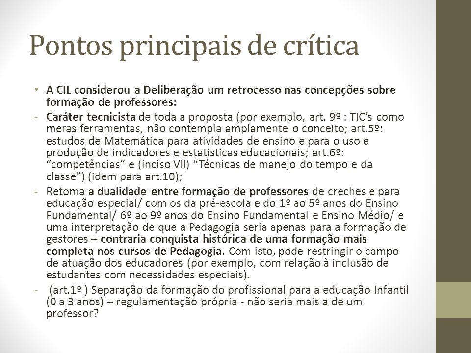 Pontos principais de crítica A CIL considerou a Deliberação um retrocesso nas concepções sobre formação de professores: -Caráter tecnicista de toda a proposta (por exemplo, art.