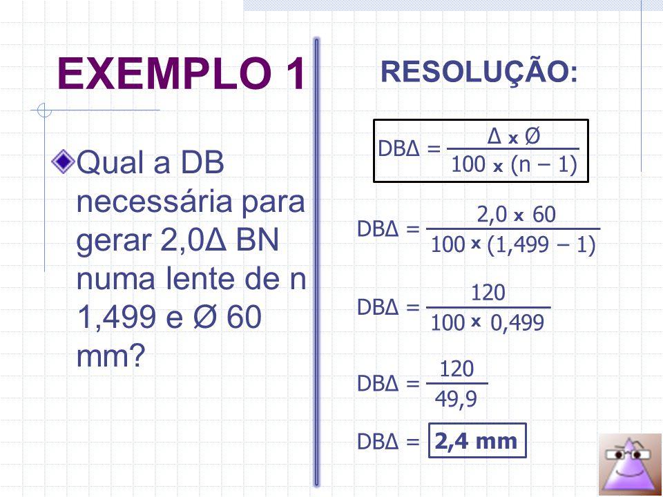 EXEMPLO 1 Qual a DB necessária para gerar 2,0Δ BN numa lente de n 1,499 e Ø 60 mm.