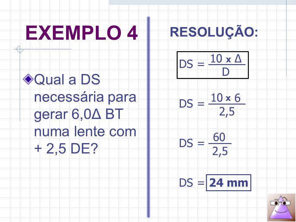 EXEMPLO 4 Qual a DS necessária para gerar 6,0Δ BT numa lente com + 2,5 DE.