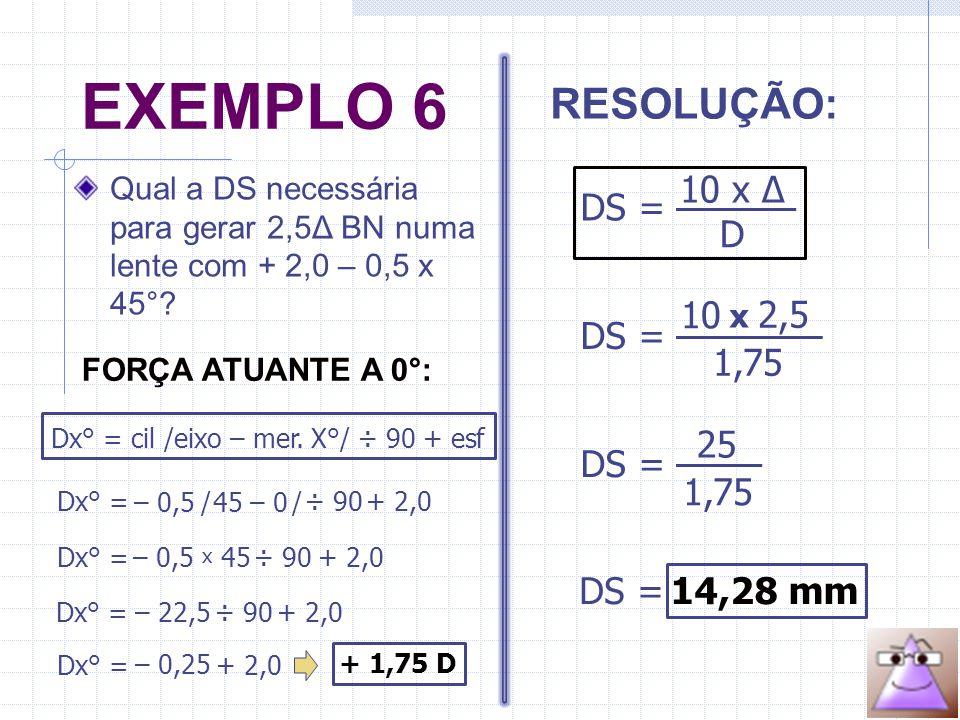 Qual a DS necessária para gerar 2,5Δ BN numa lente com + 2,0 – 0,5 x 45°.