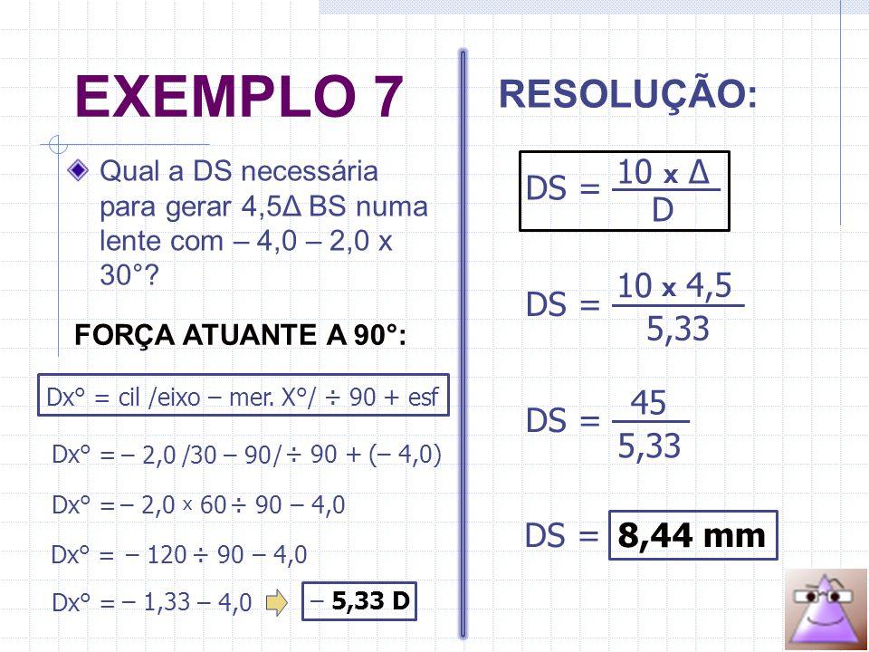 Qual a DS necessária para gerar 4,5Δ BS numa lente com – 4,0 – 2,0 x 30°.
