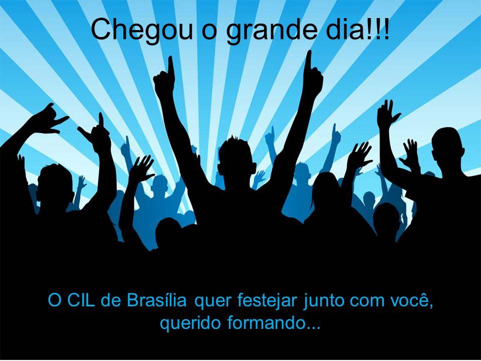 Chegou o grande dia!!! O CIL de Brasília quer festejar junto com você, querido formando...