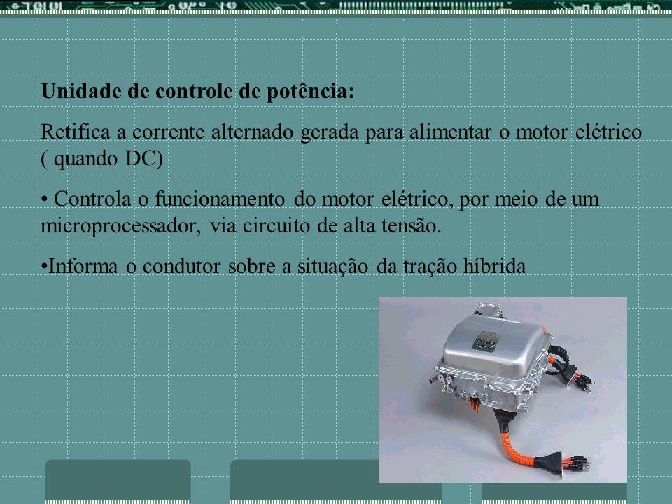 COMPONENTES Unidade de controle de potência: Retifica a corrente alternado gerada para alimentar o motor elétrico ( quando DC) Controla o funcionament