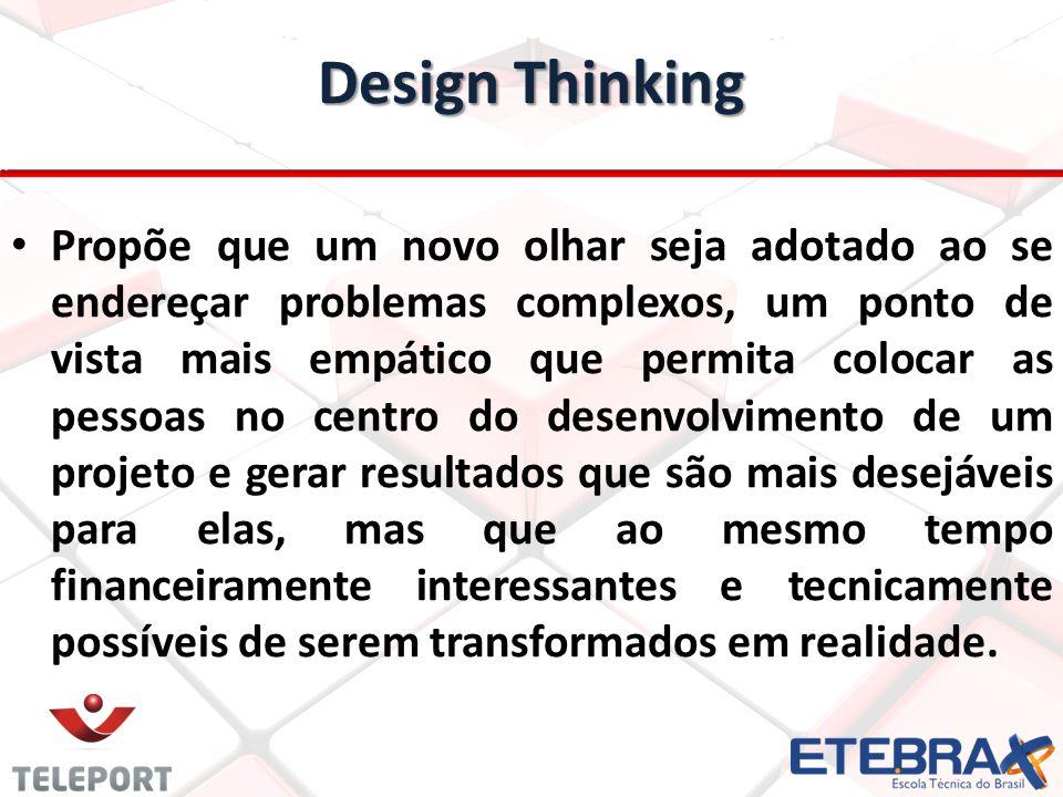 Design Thinking Propõe que um novo olhar seja adotado ao se endereçar problemas complexos, um ponto de vista mais empático que permita colocar as pess