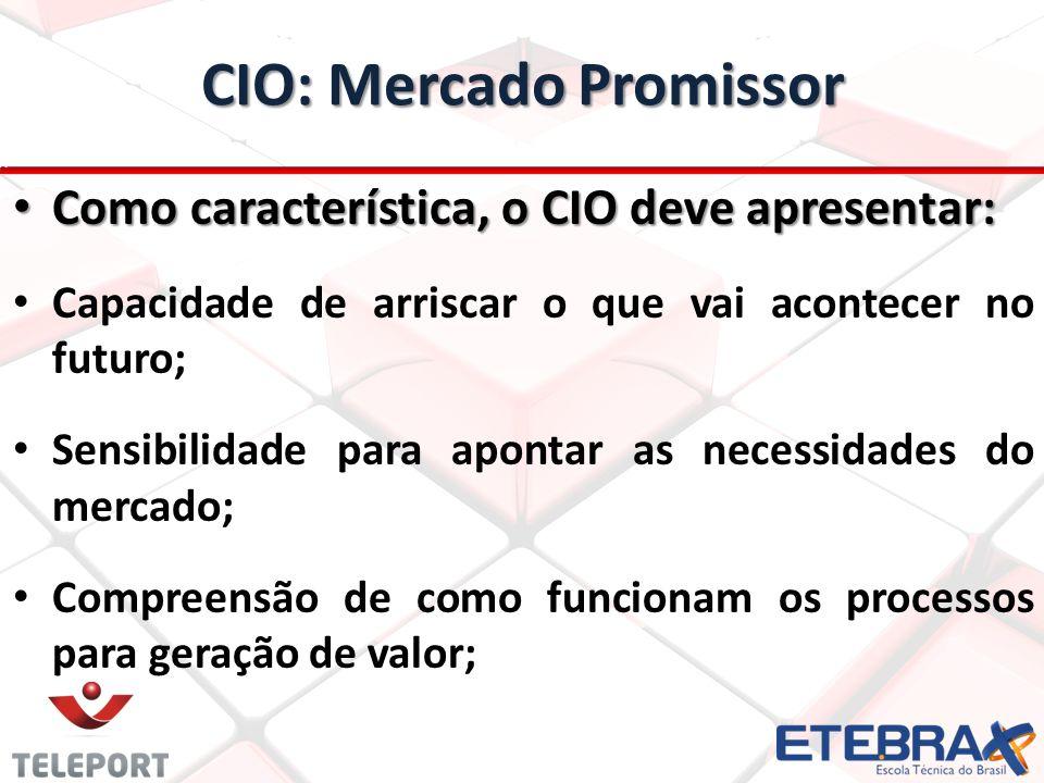 Como característica, o CIO deve apresentar: Como característica, o CIO deve apresentar: Capacidade de arriscar o que vai acontecer no futuro; Sensibil