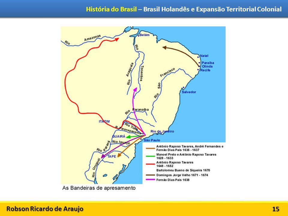 Robson Ricardo de Araujo História do Brasil – Brasil Holandês e Expansão Territorial Colonial 15
