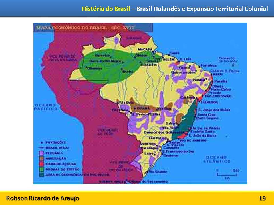 Robson Ricardo de Araujo História do Brasil – Brasil Holandês e Expansão Territorial Colonial 19