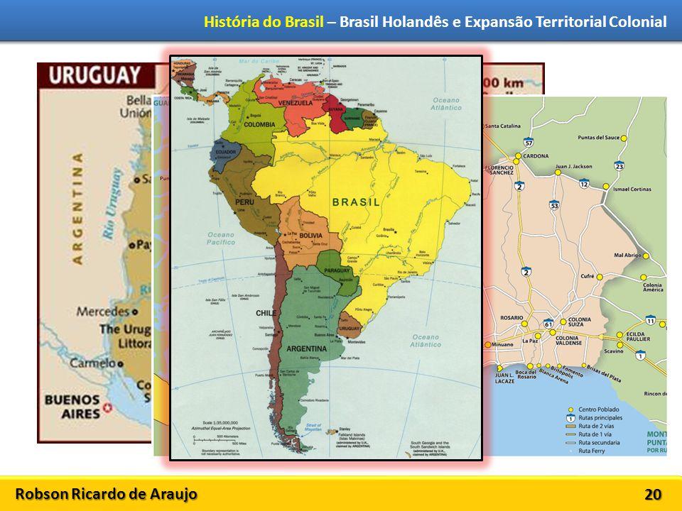Robson Ricardo de Araujo História do Brasil – Brasil Holandês e Expansão Territorial Colonial 20
