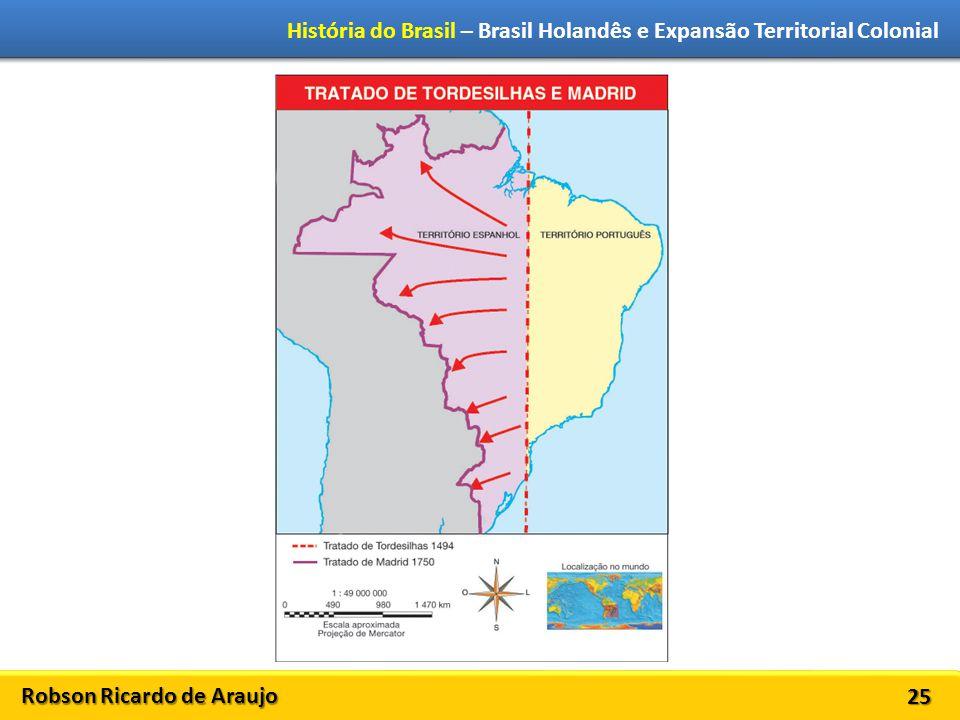 Robson Ricardo de Araujo História do Brasil – Brasil Holandês e Expansão Territorial Colonial 25