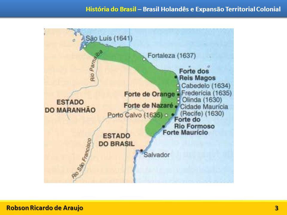 Robson Ricardo de Araujo História do Brasil – Brasil Holandês e Expansão Territorial Colonial 3