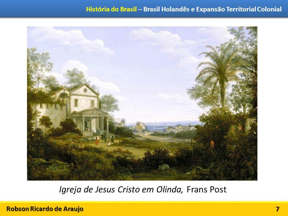 Robson Ricardo de Araujo História do Brasil – Brasil Holandês e Expansão Territorial Colonial 7 Igreja de Jesus Cristo em Olinda, Frans Post