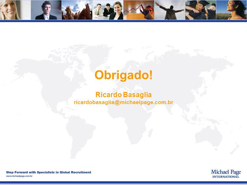 Obrigado! Ricardo Basaglia ricardobasaglia@michaelpage.com.br