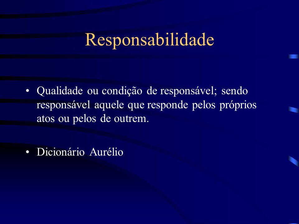 Responsabilidade Qualidade ou condição de responsável; sendo responsável aquele que responde pelos próprios atos ou pelos de outrem.
