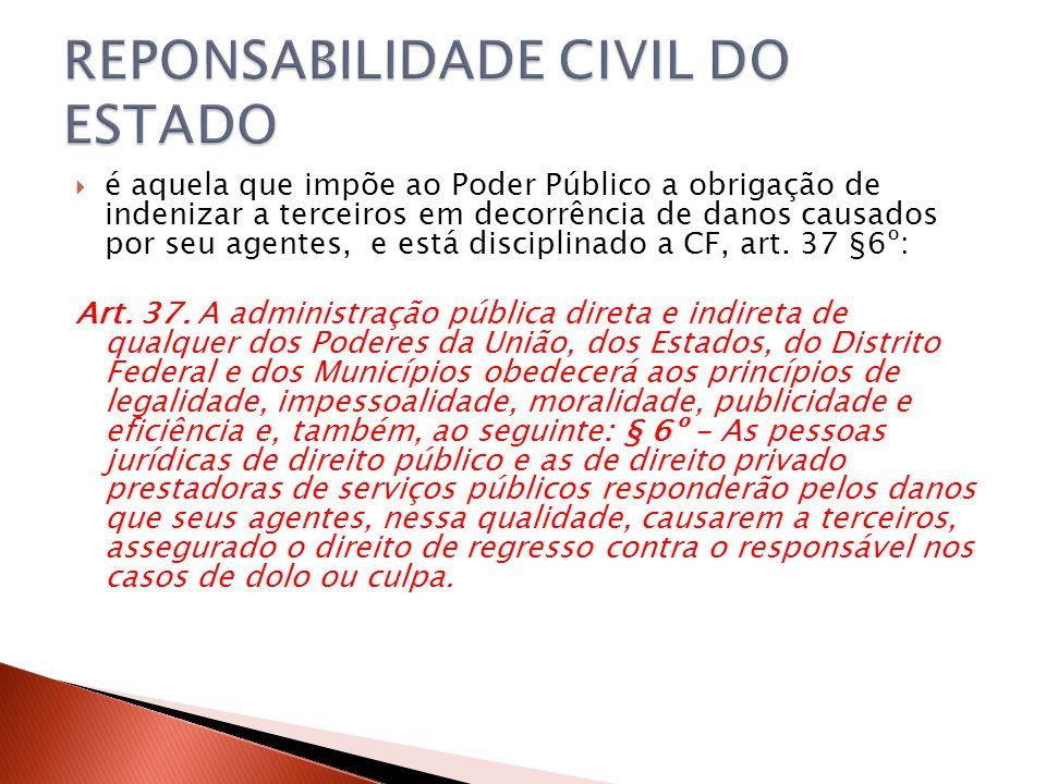  é aquela que impõe ao Poder Público a obrigação de indenizar a terceiros em decorrência de danos causados por seu agentes, e está disciplinado a CF,