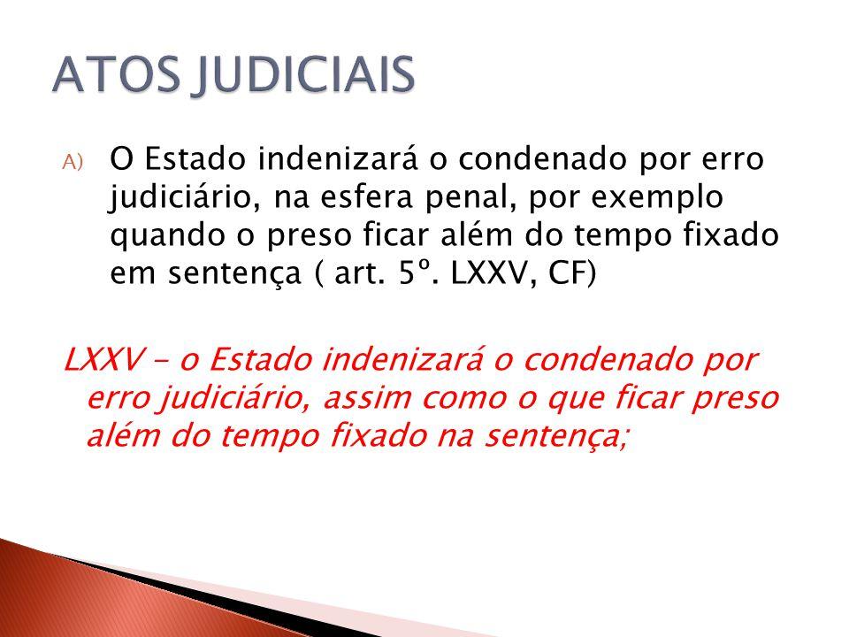 A) O Estado indenizará o condenado por erro judiciário, na esfera penal, por exemplo quando o preso ficar além do tempo fixado em sentença ( art. 5º.