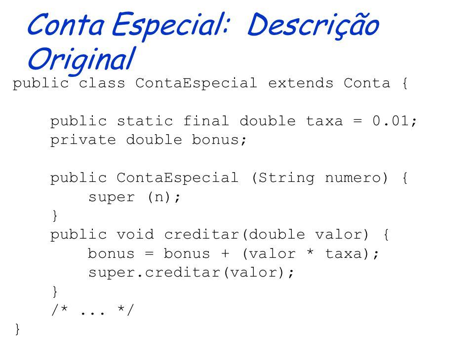 Poupanças: Descrição Original public class Poupanca extends Conta { public Poupanca(String numero) { super (numero); } public void renderJuros(double